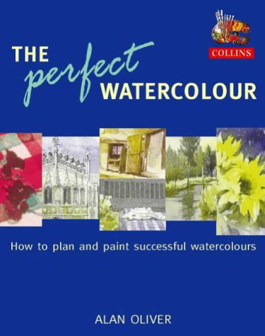 9780004133737: The Perfect Watercolour: How to Plan and Paint Successful Watercolours
