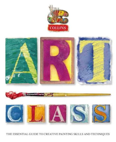 9780004133768: Collins Art Class: The Essential Guide to Creative Painting Skills and Techniques
