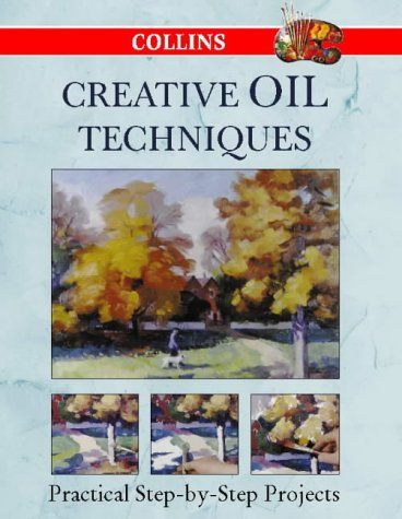 9780004133829: Collins Creative Oil Techniques (Creative Painting Techniques)