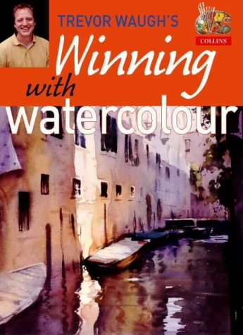 Winning with Watercolour: Tips and Techniques for Atmospheric Paintings (0004133897) by Waugh, Trevor