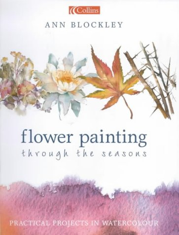 9780004133911: Flower Painting Through the Seasons: Practical Projects in Watercolour