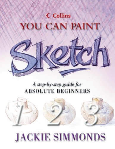 9780004134000: Collins You Can Paint - Sketch: A step-by-step guide for absolute beginners