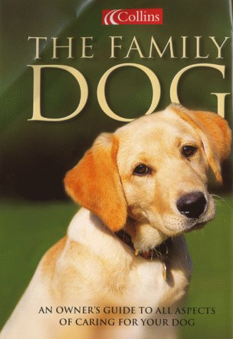 9780004134024: The Family Dog :  An Owner's Guide to All Aspects of Caring for Your Dog