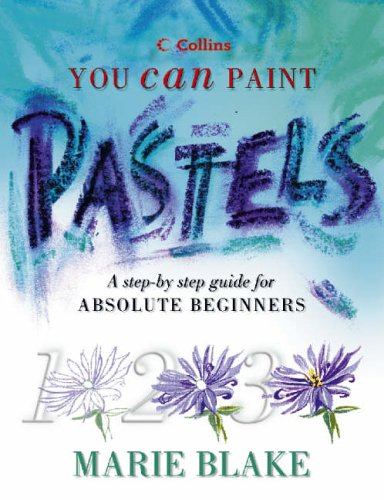 9780004134031: Pastels: A Step-by-step Guide for Absolute Beginners (Collins You Can Paint)