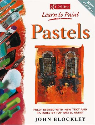 Collins Learn to Paint - Pastels: Blockley, John