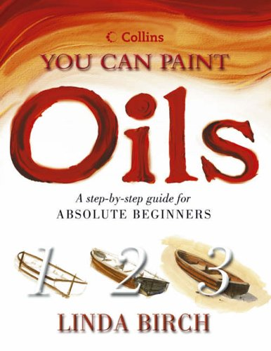 9780004134086: Oils: A step-by-step guide for absolute beginners (Collins You Can Paint)
