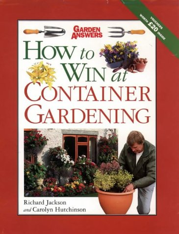 How to Win at Container Gardening (How to Win at Gardening) (9780004140032) by Richard Jackson; Carolyn Hutchinson