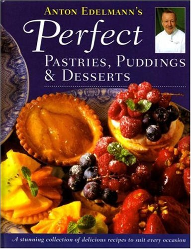 Perfect Pastries, Puddings & Desserts: Edelman Anton