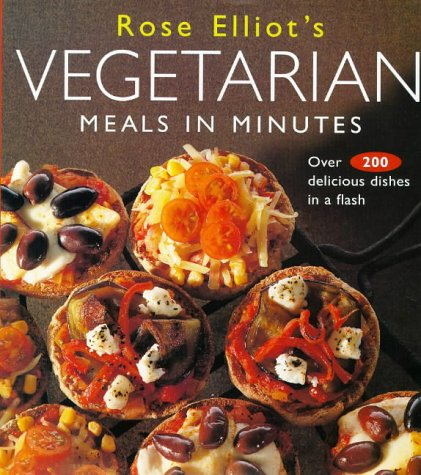 9780004140278: Rose Elliot's Vegetarian Meals in Minutes: Over 200 Delicious Dishes in Minutes