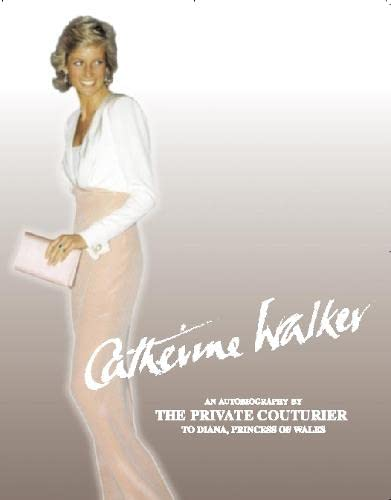 9780004140551: Catherine Walker: An autobiography by the private couturier to Diana, Princess of Wales: Designing for Princesses