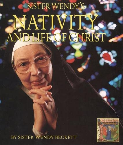 Sister Wendy's Nativity and Life of Christ: A Story for the New Millennium Illuminated by Sister Wen (0004140621) by Beckett, Wendy