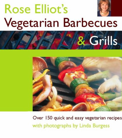 9780004141084: Rose Elliot's Vegetarian Barbecues and Grills: Over 150 quick and easy vegetarian recipes