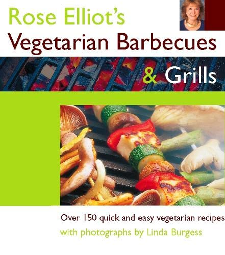 Rose Elliot's Vegetarian Barbecues and Grills: Over 150 Quick and Easy Vegetarian Recipes (0004141083) by Elliot, Rose