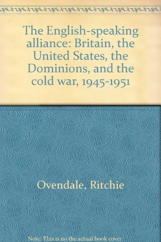9780004320786: The English-speaking alliance: Britain, the United States, the Dominions, and the cold war, 1945-1951