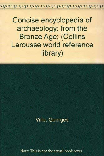 9780004344270: Concise Encyclopaedia of Archaeology from the Bronze Age (Collins Larousse world reference library)