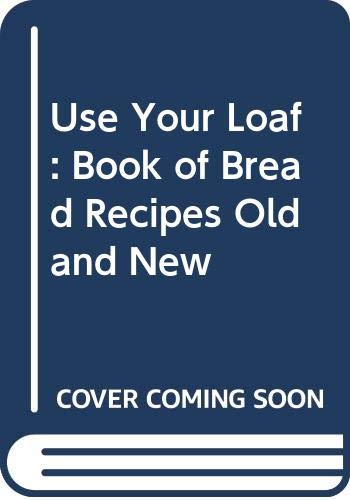 9780004351681: Use Your Loaf: Book of Bread Recipes Old and New