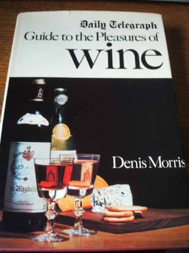 Daily Telegrapfh Guide to the Pleasures of Wine: Morris, Denis