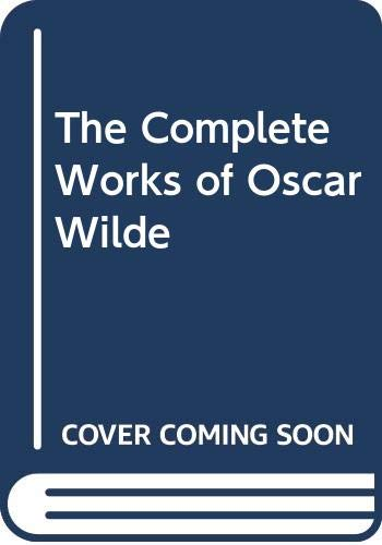 The Complete Works of Oscar Wilde: Wilde, Oscar