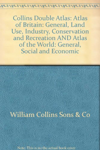 9780004470559: Collins Double Atlas: Atlas of Britain: General, Land Use, Industry, Conservation and Recreation AND Atlas of the World: General, Social and Economic