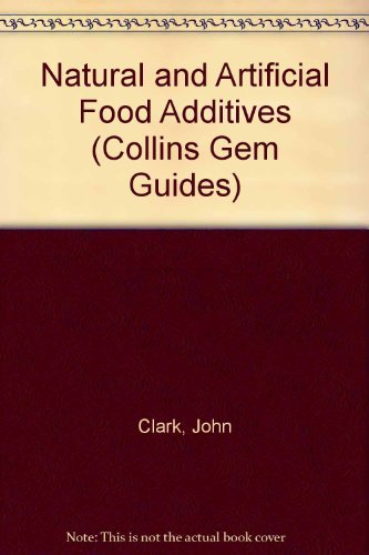9780004589923: Natural and Artificial Food Additives (Collins Gem Guides)