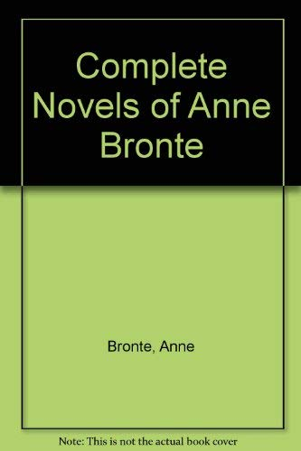 9780004708072: The Complete Novels of Anne Bronte