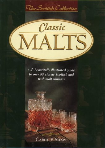9780004720685: Classic Malts: A Beautifully Illustrated Guide to Over 85 Classic Scottish and Irish Malt Whiskies (The Scottish Collection)