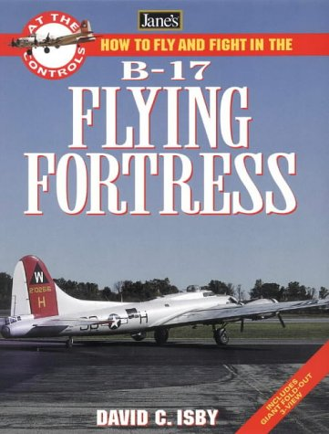 9780004722405: How to Fly and Fight in the B-17 Flying Fortress (Jane's At the Controls)