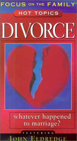9780005170700: Focus on the Family Hot Topics: Divorce - Whatever Happened to Marriage? Featuring John Eldredge [VHS]