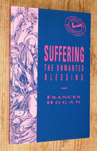 Suffering: The Unwanted Blessing (Christian essentials): Hogan, Frances
