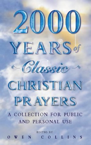9780005993781: 2000 Years of Classic Christian Prayers: A Collection for Public and Private Use