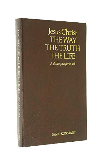 9780005996768: Jesus Christ: The Way, the Truth, the Life - A Daily Prayer Book