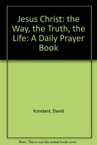 9780005998489: Jesus Christ: the Way, the Truth, the Life: A Daily Prayer Book