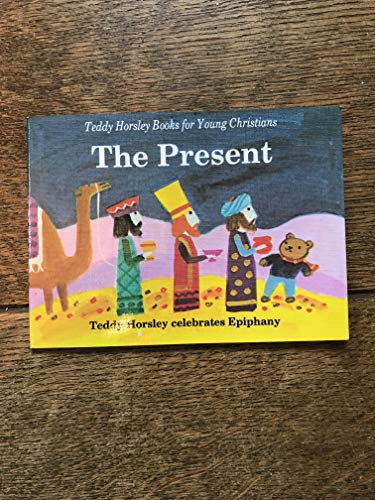 9780005998670: The Present: Teddy Horsley Celebrates Epiphany (Teddy Horsley books for young Christians)