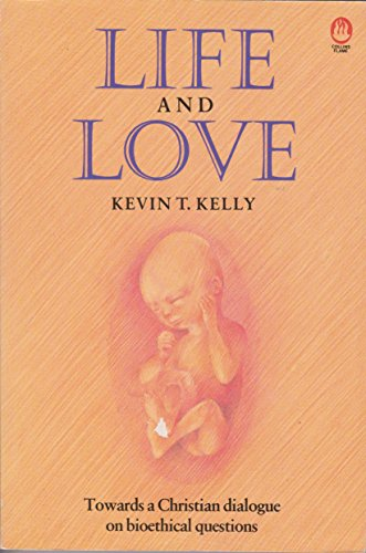 9780005999684: Life and Love: Towards a Christian Dialogue on Bioethics