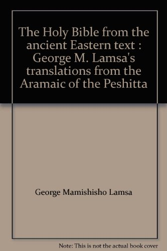 9780006064923: The Holy Bible from the ancient Eastern text : George M. Lamsa's translations from the Aramaic of the Peshitta