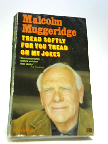 Tread Softly for You Tread on My Jokes (0006118518) by Malcolm Muggeridge