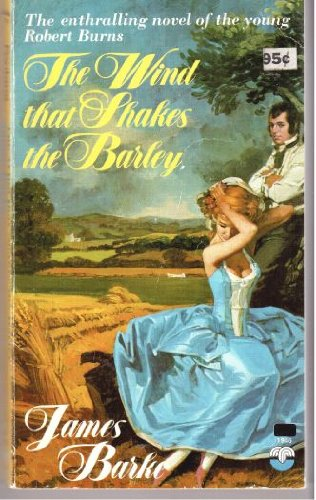9780006119463: Wind That Shakes the Barley: A Novel of the Life and Loves of Robert Burns