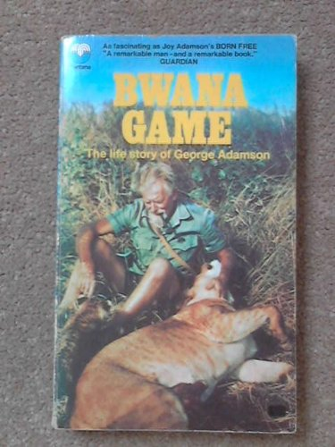 9780006121459: Bwana Game: the life story of George Adamson.