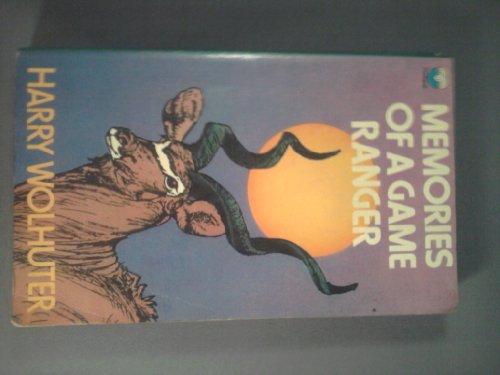 Memories of a Game Ranger: Wolhuter, Harry