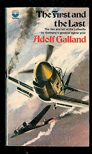 9780006132288: The First and the Last: The Rise and Fall of the Luftwaffe by Germany's Greatest Fighter Pilot