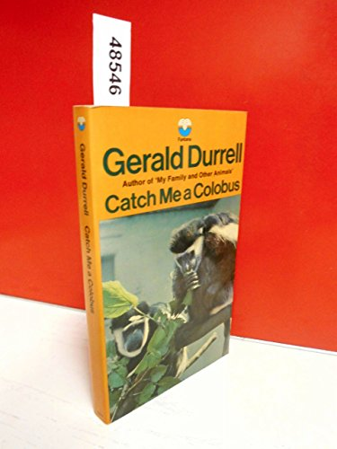 Catch Me a Colobus: Gerald Durrell