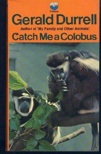 Catch Me a Colobus: Durrell, Gerald