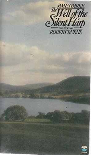 9780006134992: The Well of the Silent Harp: A Novel of the Life and Loves of Robert Burns (His Immortal Memory)