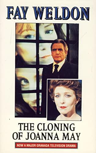 The Cloning Of Joanna May: Weldon, Fay
