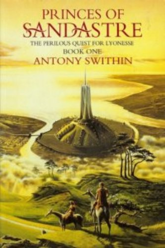PRINCESS OF SANDASTRE : The Perilous Quest for Lyonesse, Book One: Swithin, Antony
