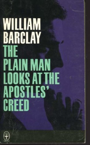 The Plain Man Looks at the Apostles' Creed (9780006215240) by William Barclay