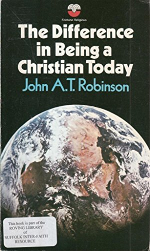 The Difference in Being a Christian Today.: Robinson, John