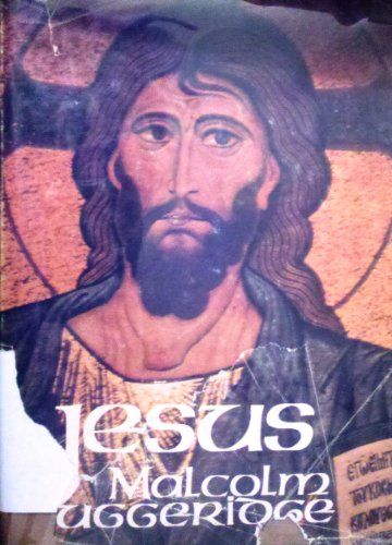 Jesus: The Man Who Lives: Muggeridge, Malcolm