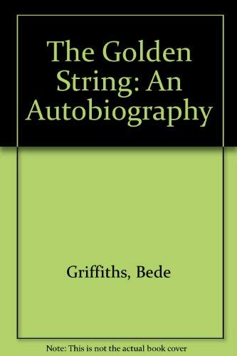 The Golden String: An Autobiography: Bede Griffiths