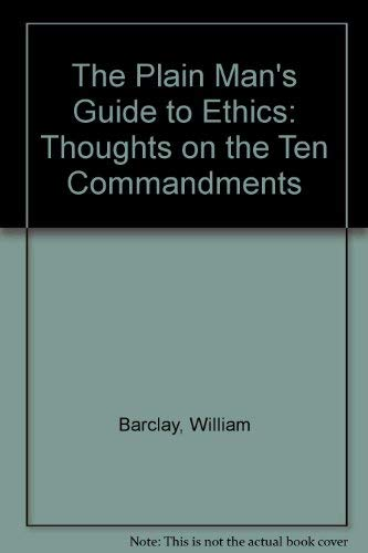 The Plain Man's Guide to Ethics: Thoughts on the Ten Commandments (9780006268369) by William Barclay